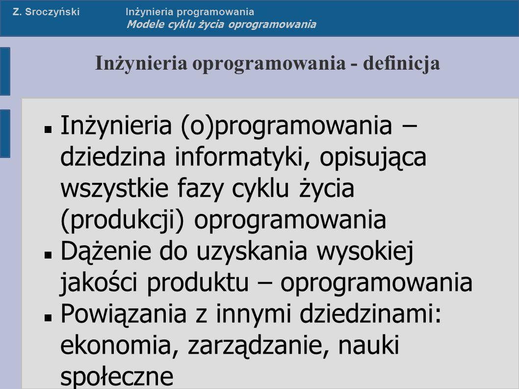 Z. SroczyńskiInżynieria programowania Modele cyklu życia oprogramowania Inżynieria oprogramowania - definicja Inżynieria (o)programowania – dziedzina