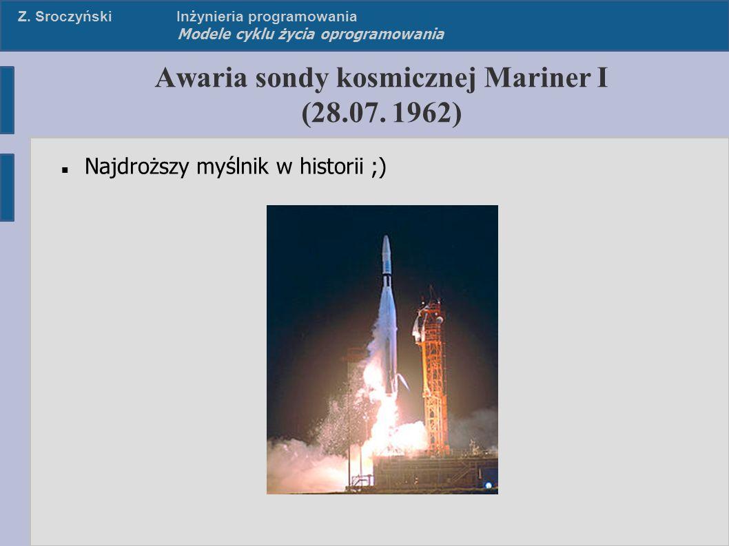Z. SroczyńskiInżynieria programowania Modele cyklu życia oprogramowania Awaria sondy kosmicznej Mariner I (28.07. 1962) Najdroższy myślnik w historii