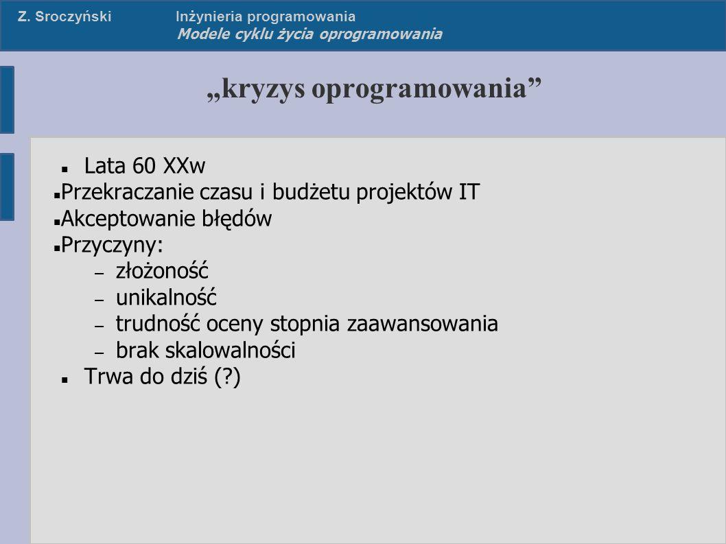 """Z. SroczyńskiInżynieria programowania Modele cyklu życia oprogramowania """"kryzys oprogramowania"""" Lata 60 XXw Przekraczanie czasu i budżetu projektów IT"""