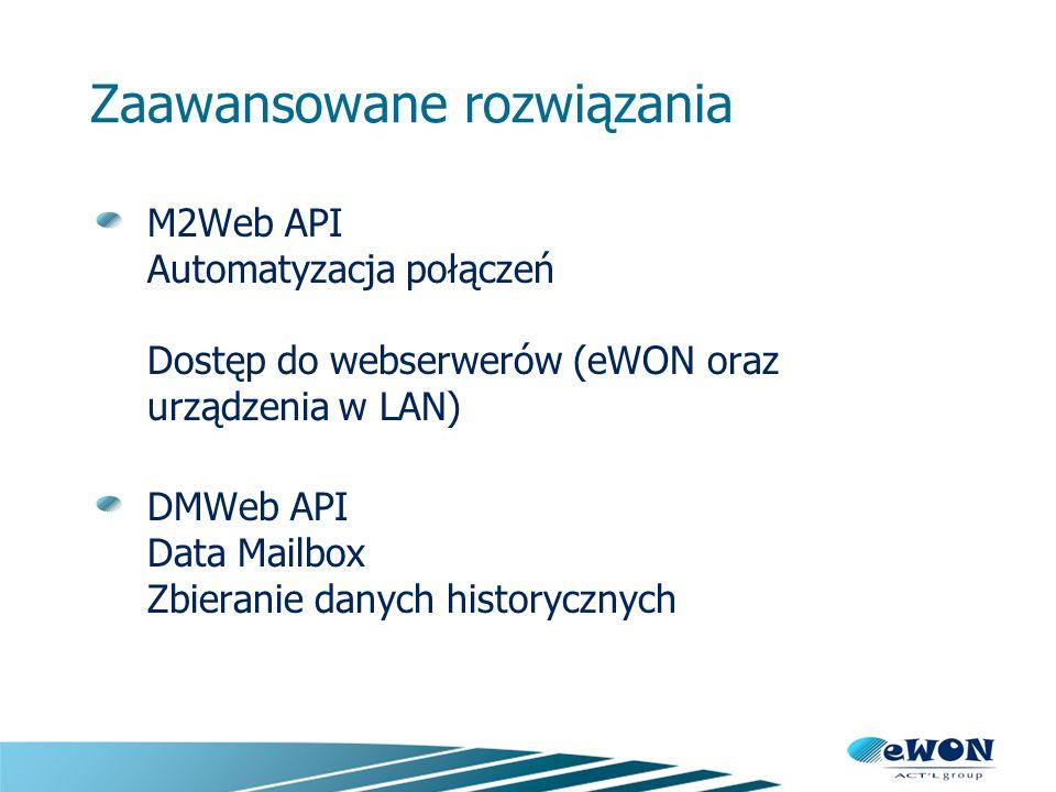 Zaawansowane rozwiązania M2Web API Automatyzacja połączeń Dostęp do webserwerów (eWON oraz urządzenia w LAN) DMWeb API Data Mailbox Zbieranie danych historycznych