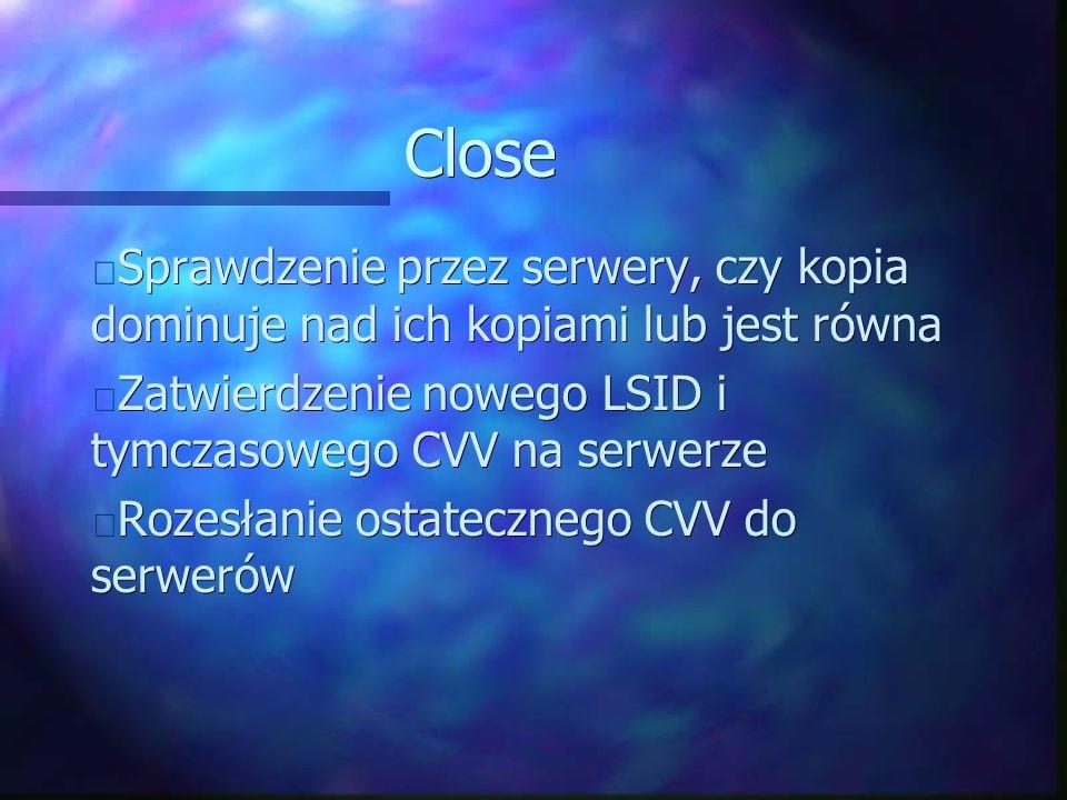 Close Sprawdzenie przez serwery, czy kopia dominuje nad ich kopiami lub jest równa Sprawdzenie przez serwery, czy kopia dominuje nad ich kopiami lub jest równa Zatwierdzenie nowego LSID i tymczasowego CVV na serwerze Zatwierdzenie nowego LSID i tymczasowego CVV na serwerze Rozesłanie ostatecznego CVV do serwerów Rozesłanie ostatecznego CVV do serwerów