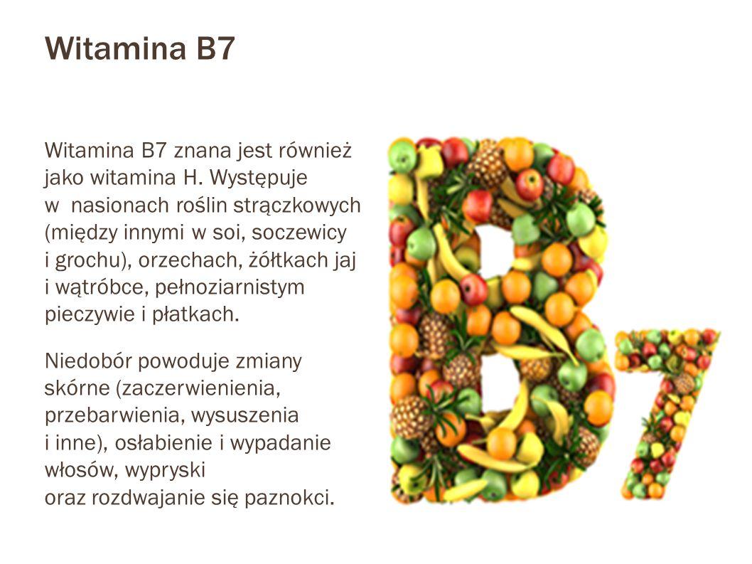Witamina B7 Witamina B7 znana jest również jako witamina H. Występuje w nasionach roślin strączkowych (między innymi w soi, soczewicy i grochu), orzec