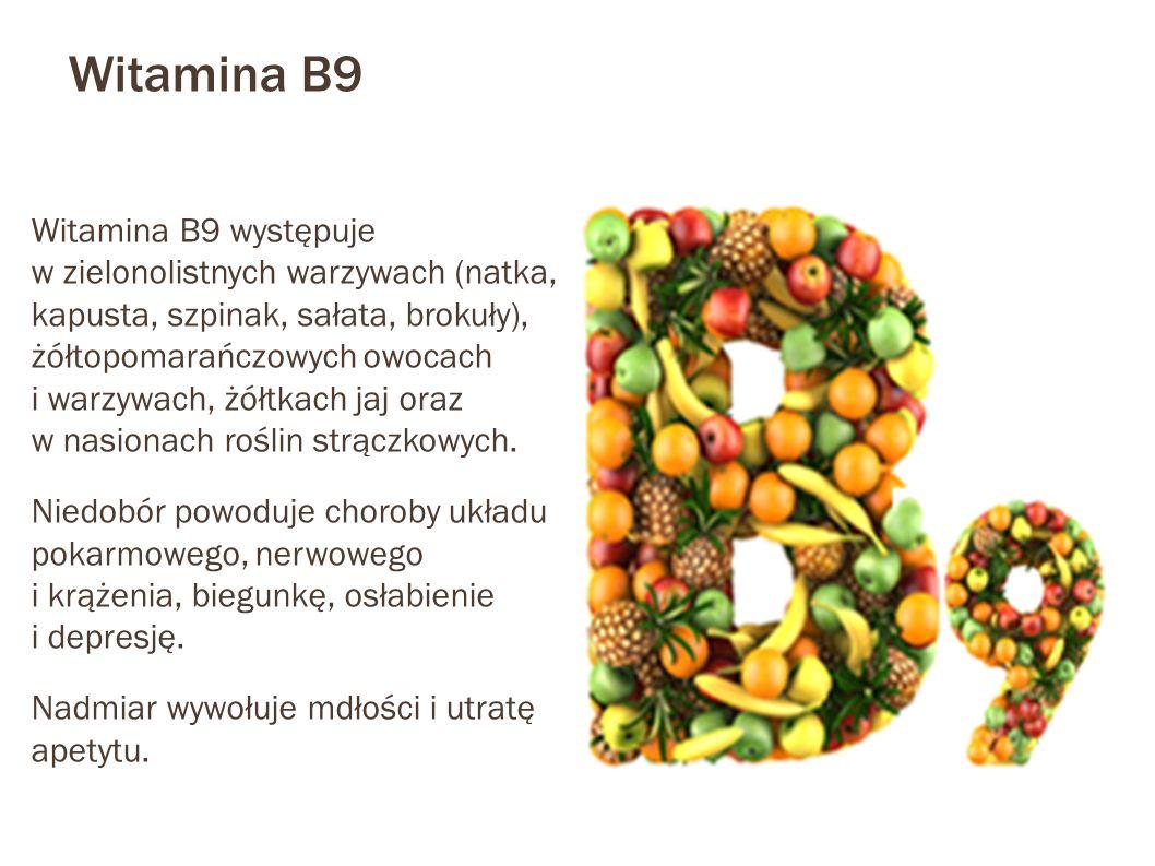 Witamina B9 Witamina B9 występuje w zielonolistnych warzywach (natka, kapusta, szpinak, sałata, brokuły), żółtopomarańczowych owocach i warzywach, żół