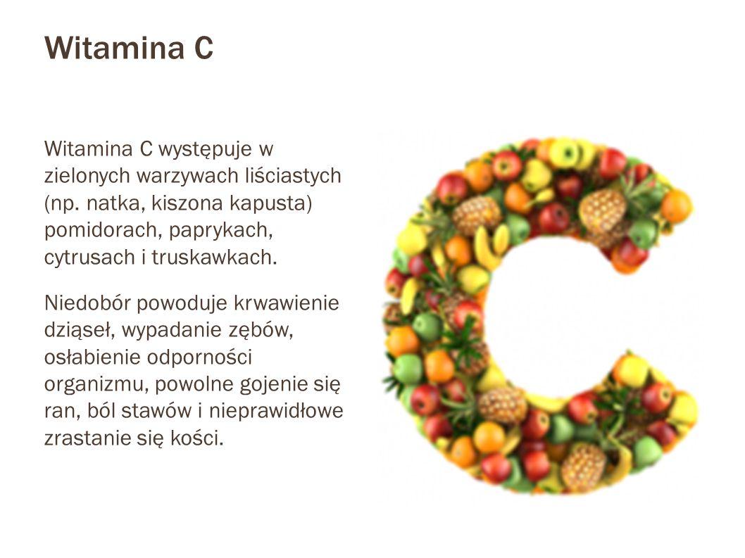 Witamina C Witamina C występuje w zielonych warzywach liściastych (np. natka, kiszona kapusta) pomidorach, paprykach, cytrusach i truskawkach. Niedobó