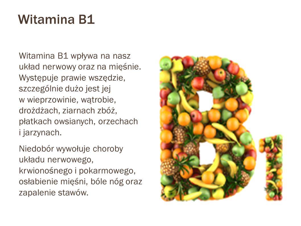 Witamina B1 Witamina B1 wpływa na nasz układ nerwowy oraz na mięśnie. Występuje prawie wszędzie, szczególnie dużo jest jej w wieprzowinie, wątrobie, d