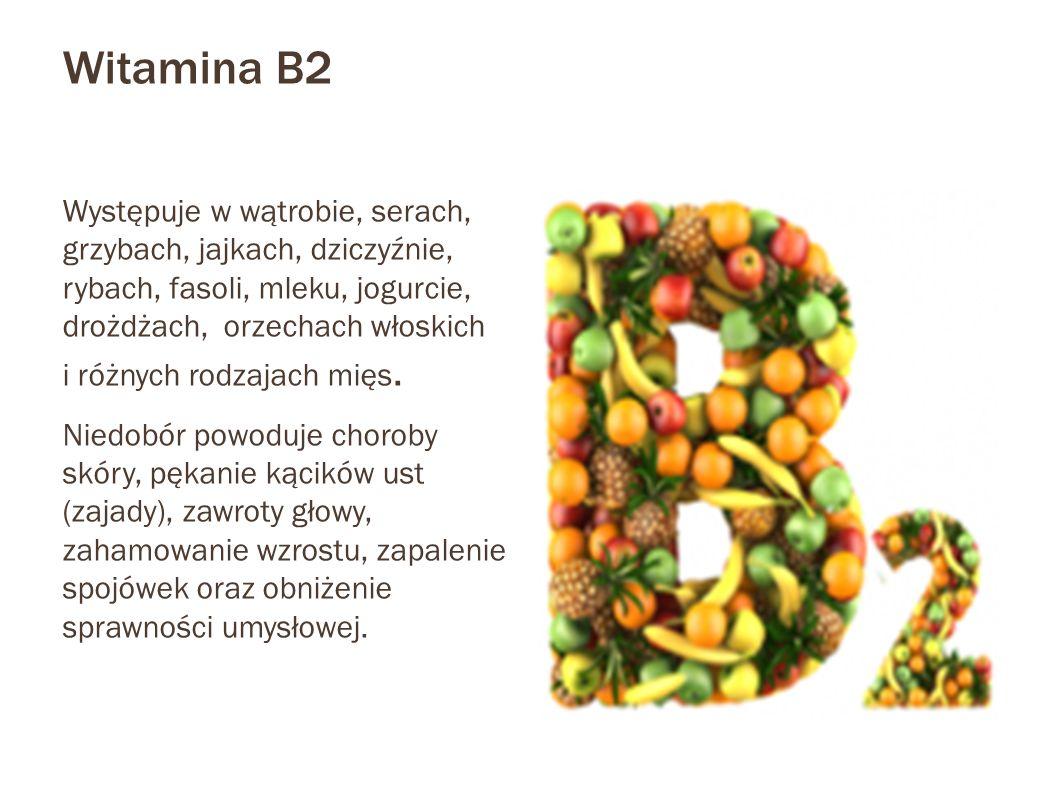 Witamina B2 Występuje w wątrobie, serach, grzybach, jajkach, dziczyźnie, rybach, fasoli, mleku, jogurcie, drożdżach, orzechach włoskich i różnych rodz