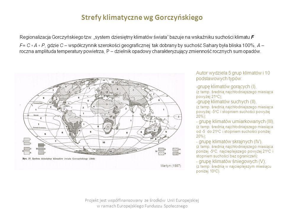 Projekt jest współfinansowany ze środków Unii Europejskiej w ramach Europejskiego Funduszu Społecznego Strefy klimatyczne wg Gorczyńskiego Martyn (1987) Regionalizacja Gorczyńskiego tzw.