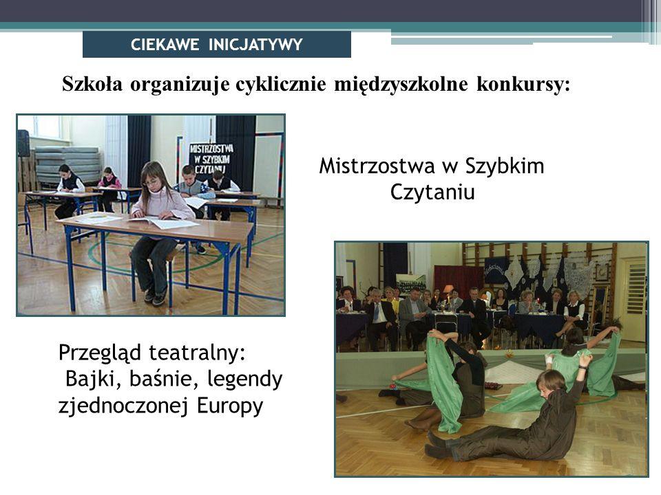 Szkoła organizuje cyklicznie międzyszkolne konkursy: Mistrzostwa w Szybkim Czytaniu Przegląd teatralny: Bajki, baśnie, legendy zjednoczonej Europy CIEKAWE INICJATYWY