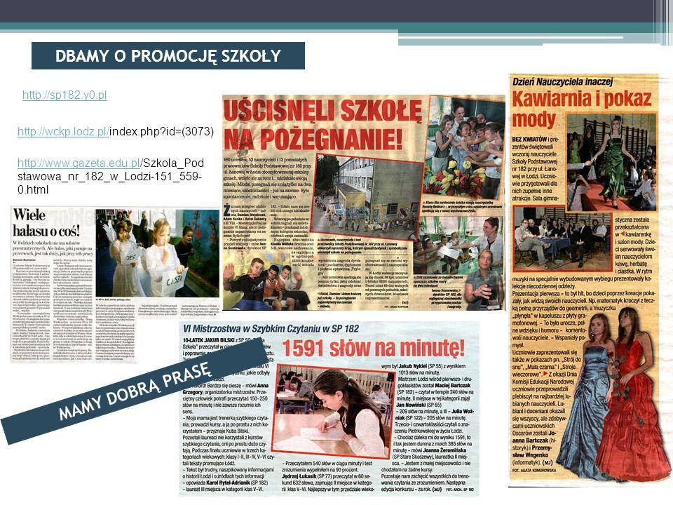 DBAMY O PROMOCJĘ SZKOŁY MAMY DOBRĄ PRASĘ http://sp182.y0.pl http://wckp.lodz.pl/http://wckp.lodz.pl/index.php id=(3073) http://www.gazeta.edu.plhttp://www.gazeta.edu.pl/Szkola_Pod stawowa_nr_182_w_Lodzi-151_559- 0.html