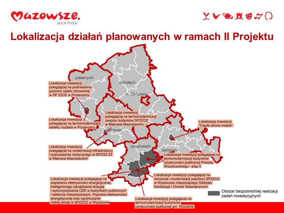 ostrołęcki przasnyski makowski wyszkowski ostrowski m. Ostrołęka Lokalizacja działań planowanych w ramach II Projektu