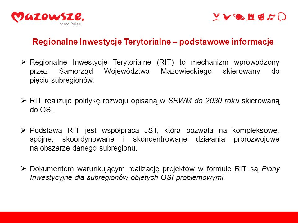  Regionalne Inwestycje Terytorialne (RIT) to mechanizm wprowadzony przez Samorząd Województwa Mazowieckiego skierowany do pięciu subregionów.  RIT r