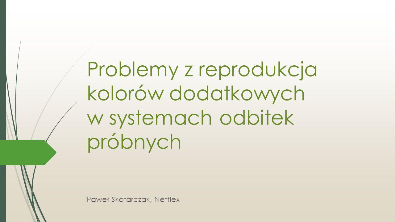 Problemy z reprodukcja kolorów dodatkowych w systemach odbitek próbnych Paweł Skotarczak, Netflex