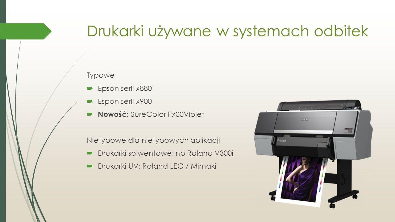 Drukarki używane w systemach odbitek Typowe  Epson serii x880  Espon serii x900  Nowość : SureColor Px00Violet Nietypowe dla nietypowych aplikacji  Drukarki solwentowe: np Roland V300i  Drukarki UV: Roland LEC / Mimaki