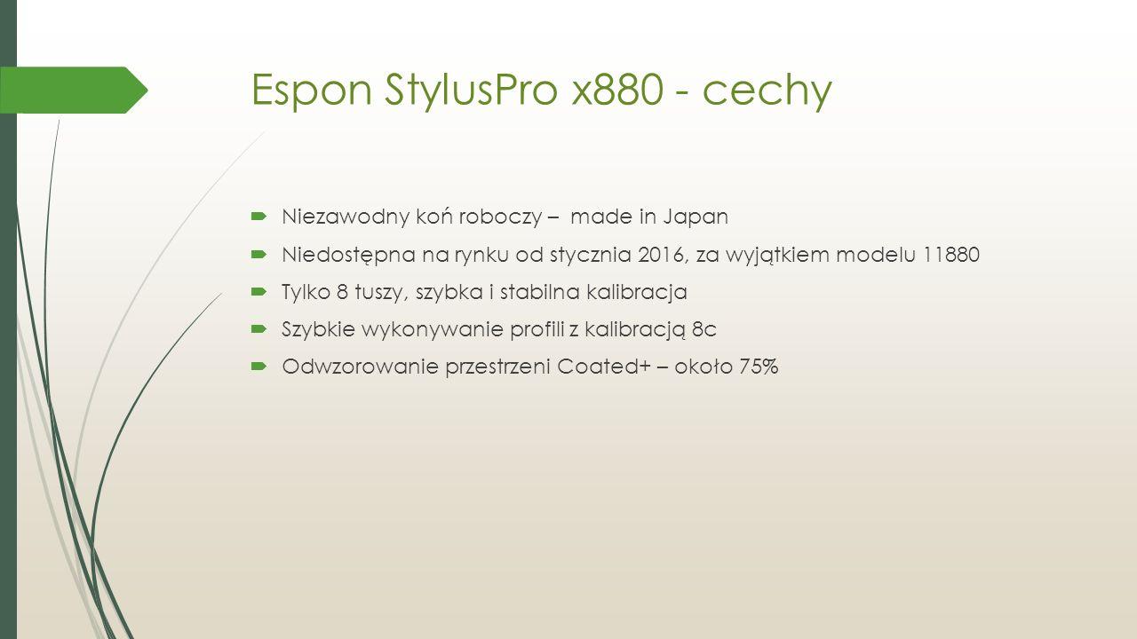 Espon StylusPro x880 - cechy  Niezawodny koń roboczy – made in Japan  Niedostępna na rynku od stycznia 2016, za wyjątkiem modelu 11880  Tylko 8 tuszy, szybka i stabilna kalibracja  Szybkie wykonywanie profili z kalibracją 8c  Odwzorowanie przestrzeni Coated+ – około 75%