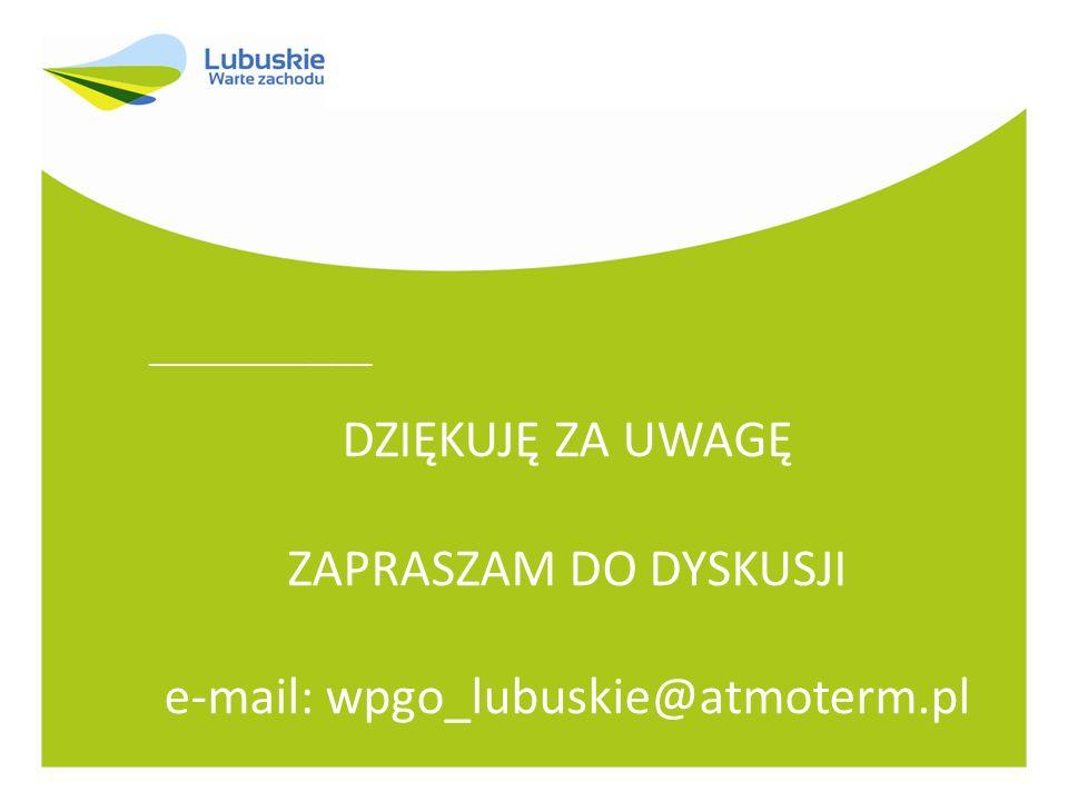 ___________ DZIĘKUJĘ ZA UWAGĘ ZAPRASZAM DO DYSKUSJI e-mail: wpgo_lubuskie@atmoterm.pl
