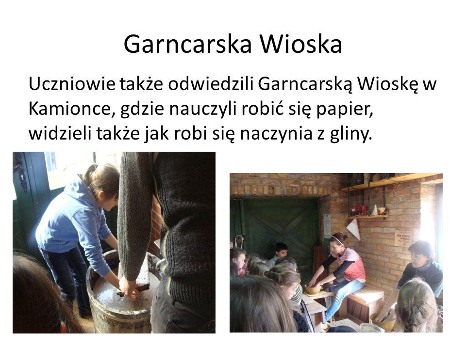Garncarska Wioska Uczniowie także odwiedzili Garncarską Wioskę w Kamionce, gdzie nauczyli robić się papier, widzieli także jak robi się naczynia z gliny.