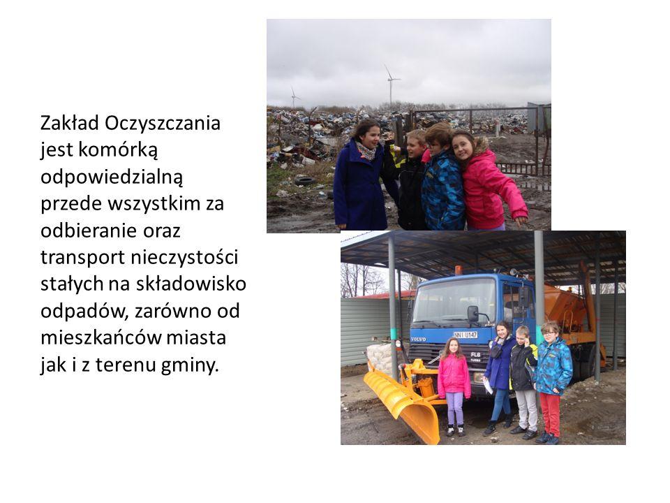 Zakład Oczyszczania jest komórką odpowiedzialną przede wszystkim za odbieranie oraz transport nieczystości stałych na składowisko odpadów, zarówno od mieszkańców miasta jak i z terenu gminy.