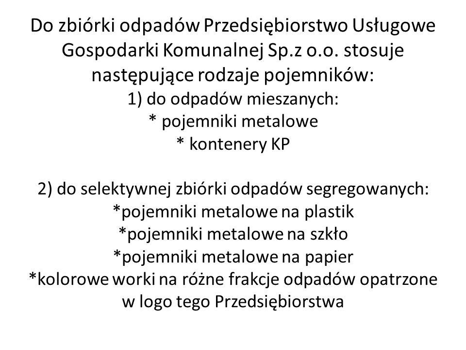 Do zbiórki odpadów Przedsiębiorstwo Usługowe Gospodarki Komunalnej Sp.z o.o.