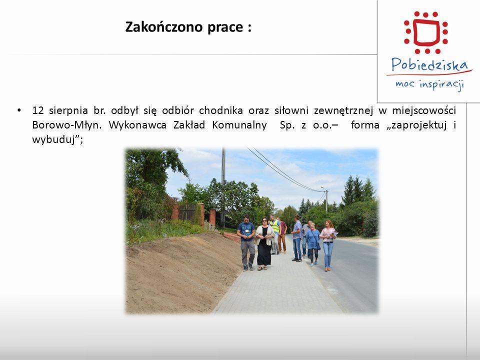 Zakończono prace : 12 sierpnia br. odbył się odbiór chodnika oraz siłowni zewnętrznej w miejscowości Borowo-Młyn. Wykonawca Zakład Komunalny Sp. z o.o
