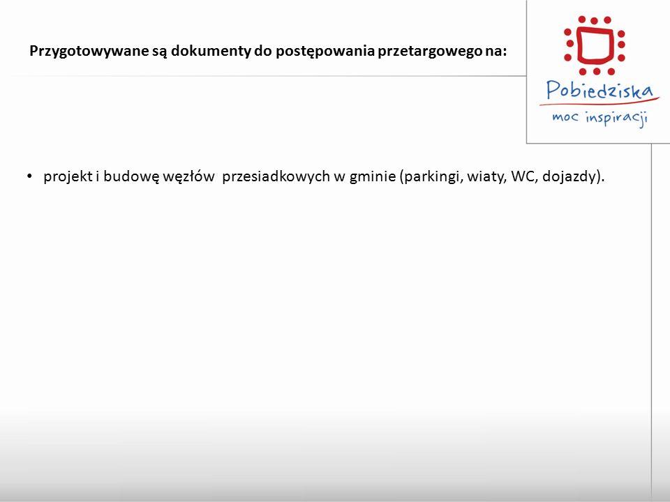 Przygotowywane są dokumenty do postępowania przetargowego na: projekt i budowę węzłów przesiadkowych w gminie (parkingi, wiaty, WC, dojazdy).