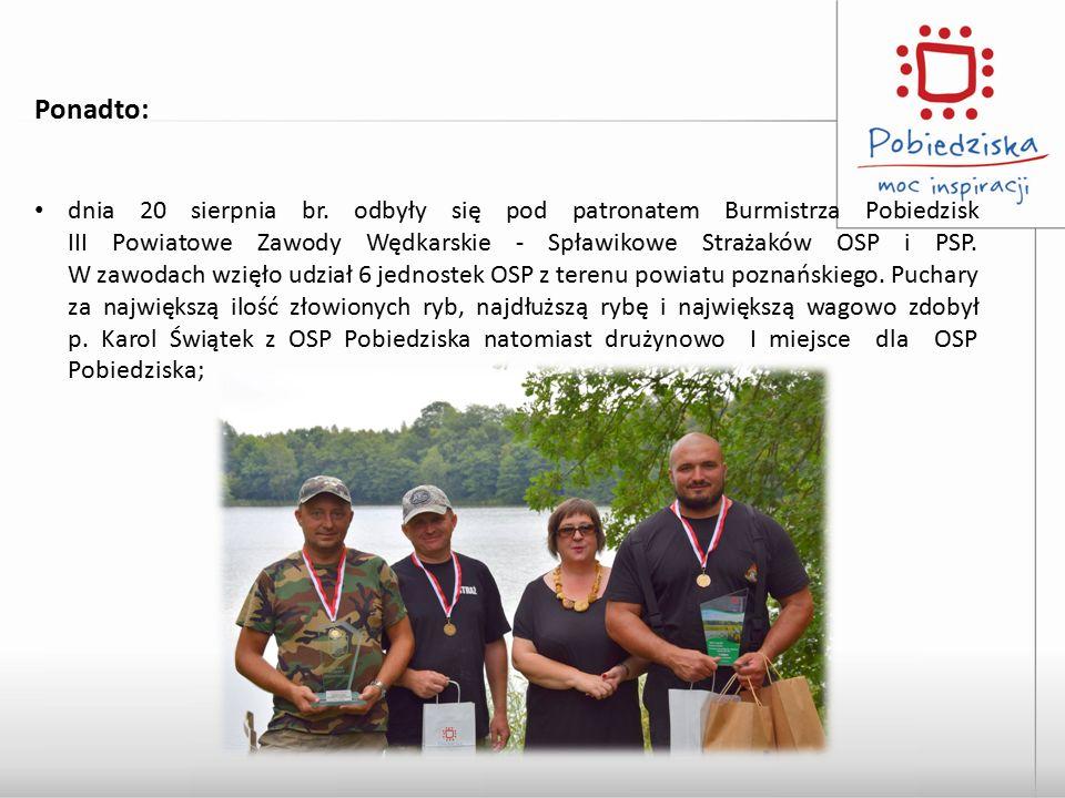 Ponadto: dnia 20 sierpnia br. odbyły się pod patronatem Burmistrza Pobiedzisk III Powiatowe Zawody Wędkarskie - Spławikowe Strażaków OSP i PSP. W zawo
