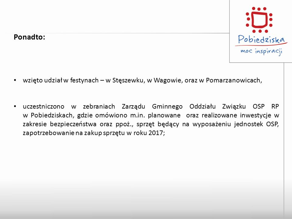 Ponadto: wzięto udział w festynach – w Stęszewku, w Wagowie, oraz w Pomarzanowicach, uczestniczono w zebraniach Zarządu Gminnego Oddziału Związku OSP