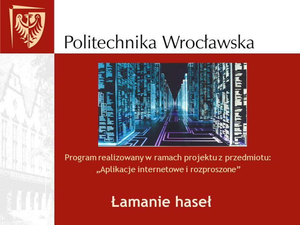 """Łamanie haseł Program realizowany w ramach projektu z przedmiotu: """"Aplikacje internetowe i rozproszone"""