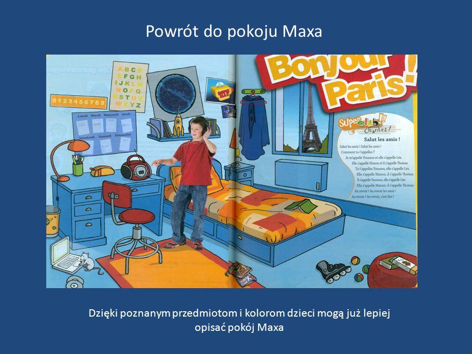 Powrót do pokoju Maxa Dzięki poznanym przedmiotom i kolorom dzieci mogą już lepiej opisać pokój Maxa