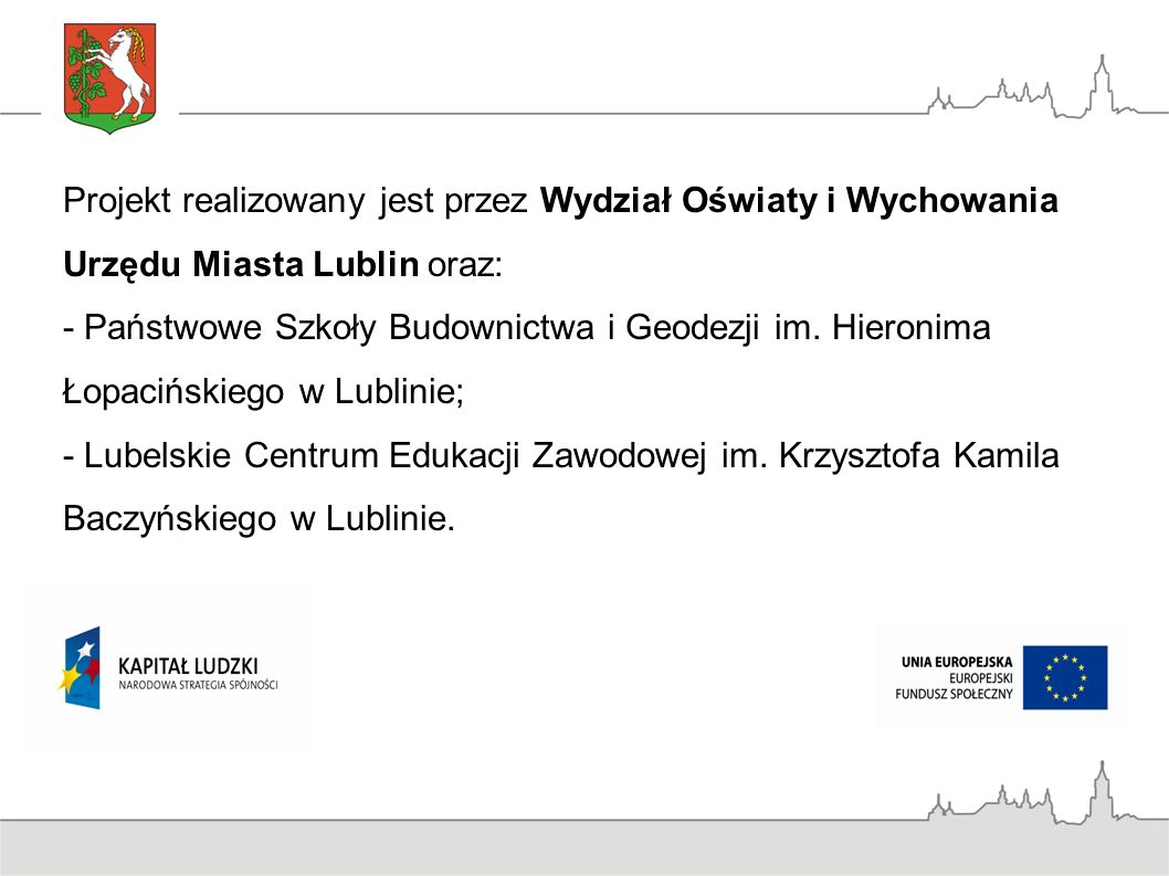 Projekt realizowany jest przez Wydział Oświaty i Wychowania Urzędu Miasta Lublin oraz: - Państwowe Szkoły Budownictwa i Geodezji im.