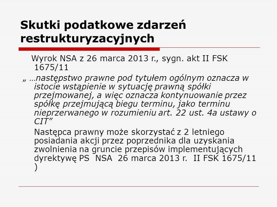 """Skutki podatkowe zdarzeń restrukturyzacyjnych Wyrok NSA z 26 marca 2013 r., sygn. akt II FSK 1675/11 """" …następstwo prawne pod tytułem ogólnym oznacza"""