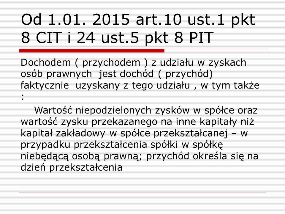 Od 1.01. 2015 art.10 ust.1 pkt 8 CIT i 24 ust.5 pkt 8 PIT Dochodem ( przychodem ) z udziału w zyskach osób prawnych jest dochód ( przychód) faktycznie