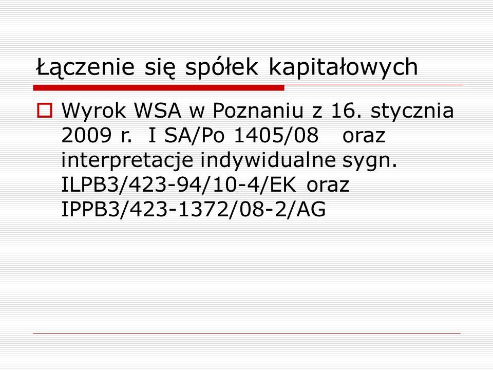 Łączenie się spółek kapitałowych  Wyrok WSA w Poznaniu z 16. stycznia 2009 r. I SA/Po 1405/08 oraz interpretacje indywidualne sygn. ILPB3/423-94/10-4