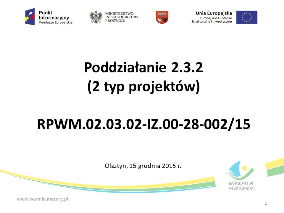 Poddziałanie 2.3.2 (2 typ projektów) RPWM.02.03.02-IZ.00-28-002/15 Olsztyn, 15 grudnia 2015 r. 1