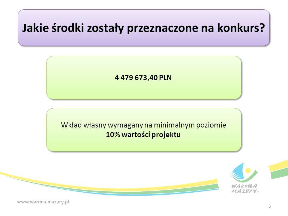 5 Jakie środki zostały przeznaczone na konkurs? 4 479 673,40 PLN Wkład własny wymagany na minimalnym poziomie 10% wartości projektu