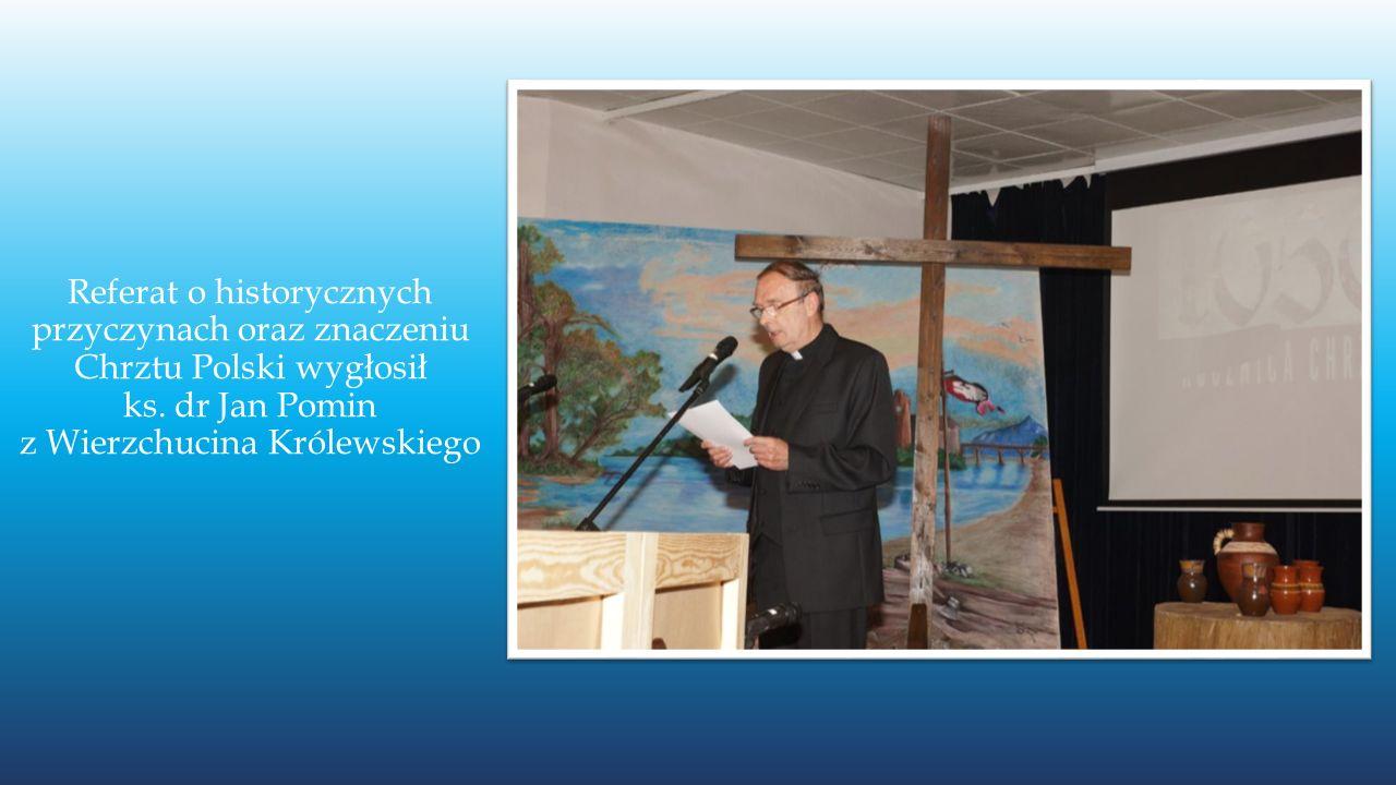 Referat o historycznych przyczynach oraz znaczeniu Chrztu Polski wygłosił ks. dr Jan Pomin z Wierzchucina Królewskiego