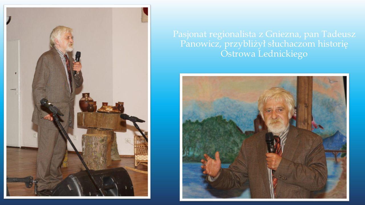 Pasjonat regionalista z Gniezna, pan Tadeusz Panowicz, przybliżył słuchaczom historię Ostrowa Lednickiego