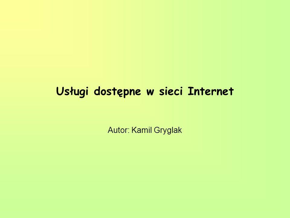 Usługi dostępne w sieci Internet Autor: Kamil Gryglak