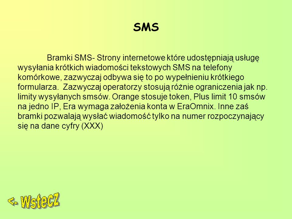 SMS Bramki SMS- Strony internetowe które udostępniają usługę wysyłania krótkich wiadomości tekstowych SMS na telefony komórkowe, zazwyczaj odbywa się