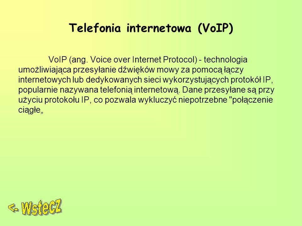 Telefonia internetowa (VoIP) VoIP (ang. Voice over Internet Protocol) - technologia umożliwiająca przesyłanie dźwięków mowy za pomocą łączy internetow