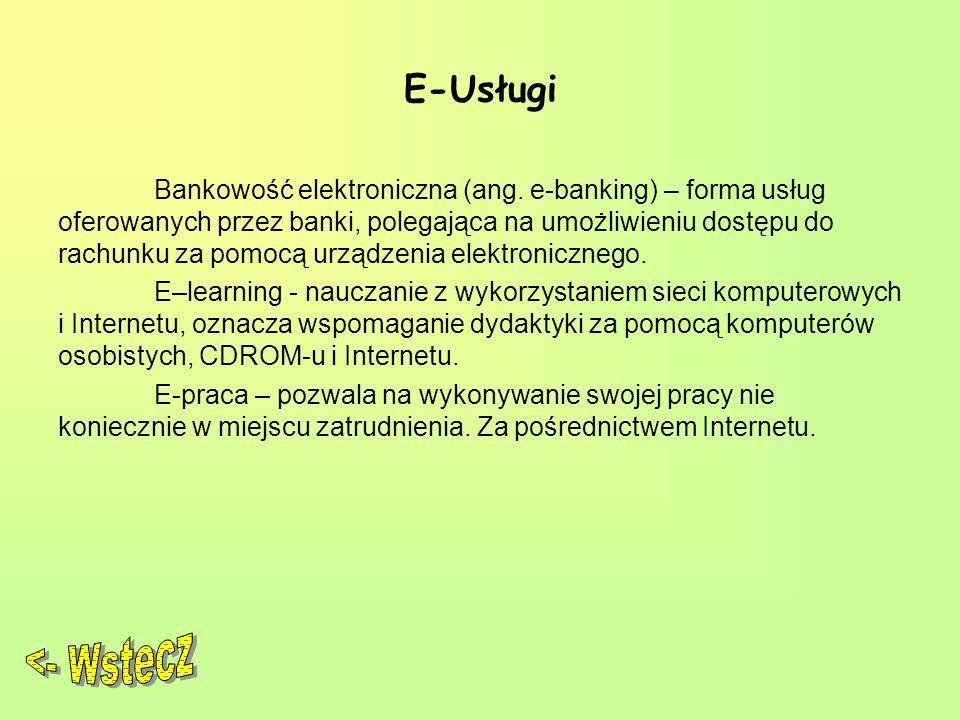 E-Usługi Bankowość elektroniczna (ang. e-banking) – forma usług oferowanych przez banki, polegająca na umożliwieniu dostępu do rachunku za pomocą urzą