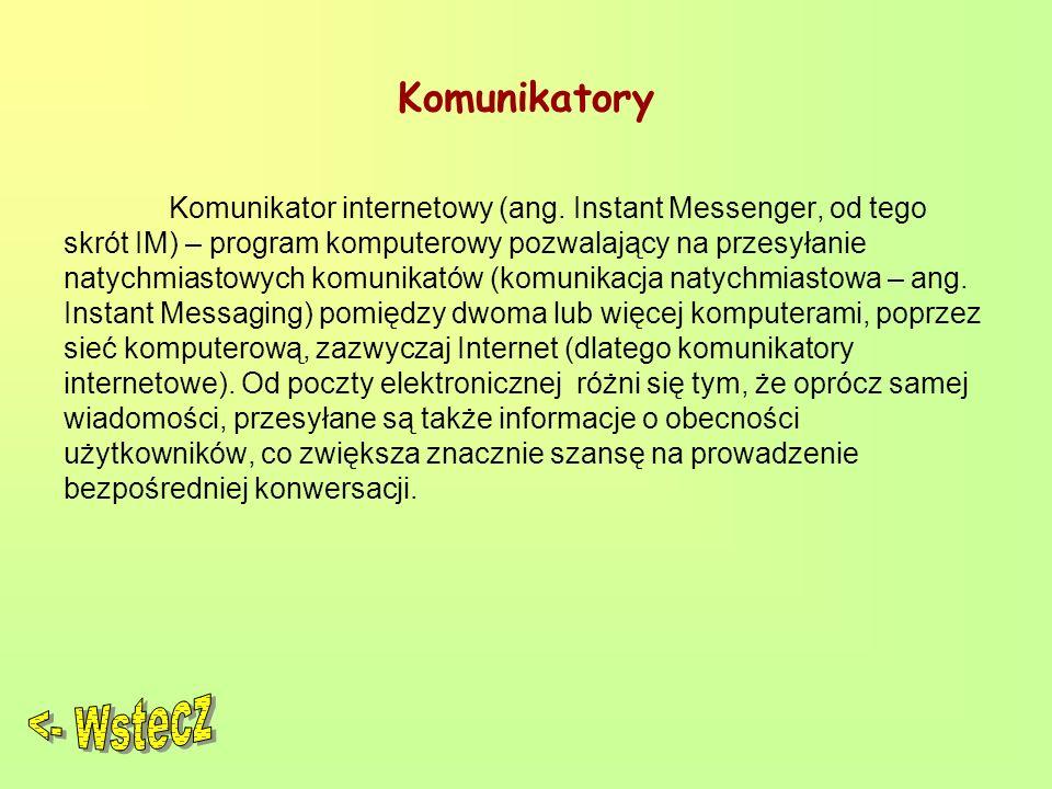 Komunikatory Komunikator internetowy (ang. Instant Messenger, od tego skrót IM) – program komputerowy pozwalający na przesyłanie natychmiastowych komu