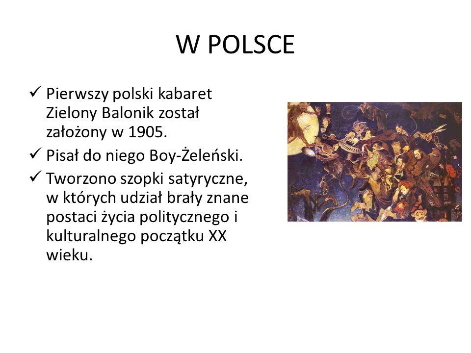 W POLSCE Pierwszy polski kabaret Zielony Balonik został założony w 1905. Pisał do niego Boy-Żeleński. Tworzono szopki satyryczne, w których udział bra