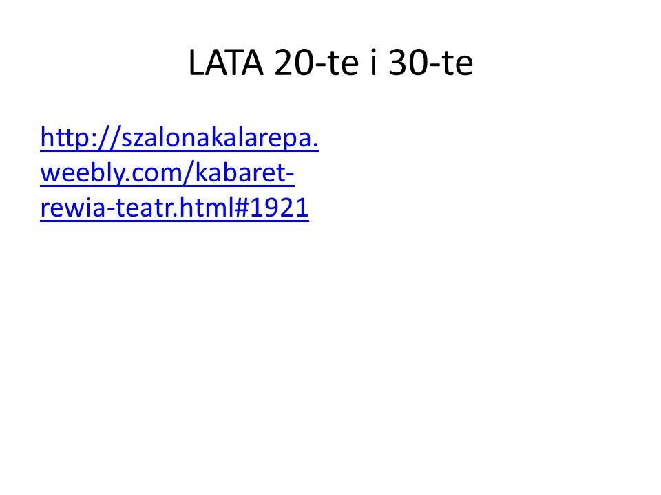LATA 20-te i 30-te http://szalonakalarepa. weebly.com/kabaret- rewia-teatr.html#1921