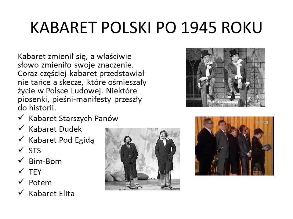 KABARET POLSKI PO 1945 ROKU Kabaret zmienił się, a właściwie słowo zmieniło swoje znaczenie. Coraz częściej kabaret przedstawiał nie tańce a skecze, k