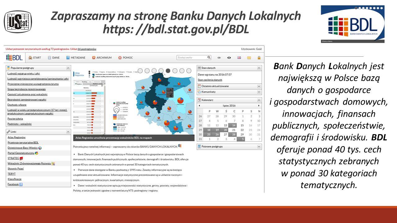 Zapraszamy na stronę Banku Danych Lokalnych https: //bdl.stat.gov.pl/BDL Bank Danych Lokalnych jest największą w Polsce bazą danych o gospodarce i gospodarstwach domowych, innowacjach, finansach publicznych, społeczeństwie, demografii i środowisku.
