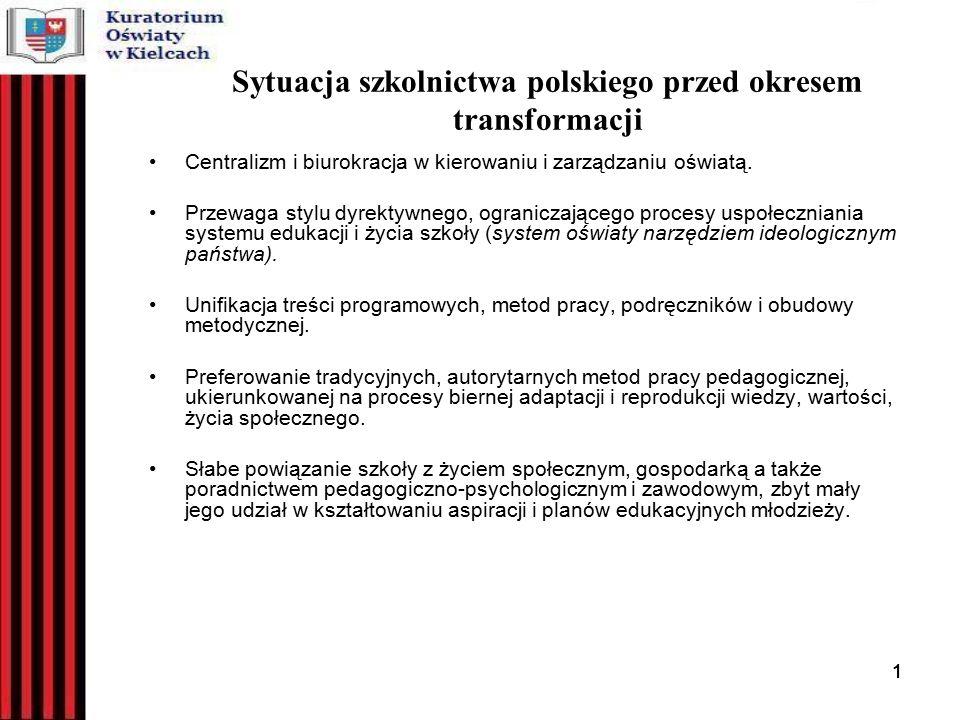 11 Sytuacja szkolnictwa polskiego przed okresem transformacji Centralizm i biurokracja w kierowaniu i zarządzaniu oświatą.