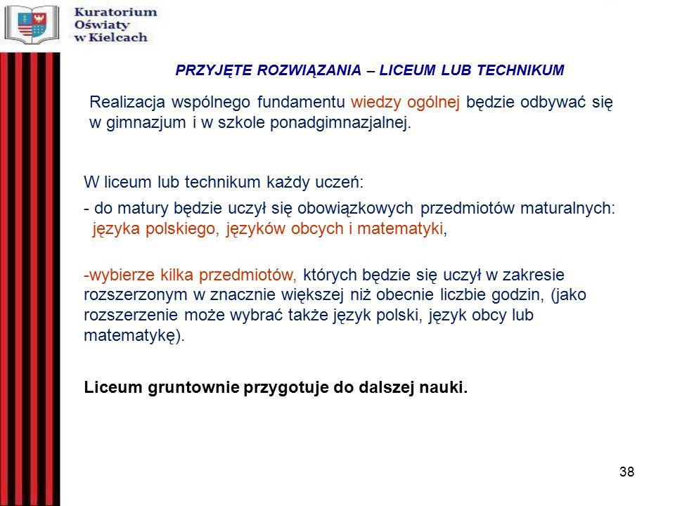 38 Realizacja wspólnego fundamentu wiedzy ogólnej będzie odbywać się w gimnazjum i w szkole ponadgimnazjalnej.