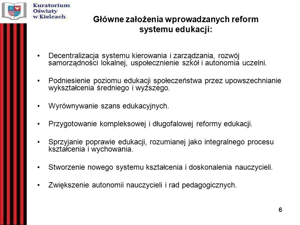 666 Główne założenia wprowadzanych reform systemu edukacji: Decentralizacja systemu kierowania i zarządzania, rozwój samorządności lokalnej, uspołecznienie szkół i autonomia uczelni.