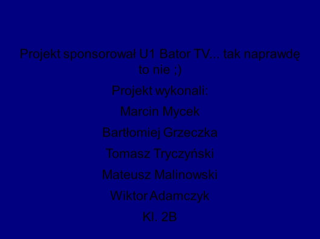 Projekt sponsorował U1 Bator TV...