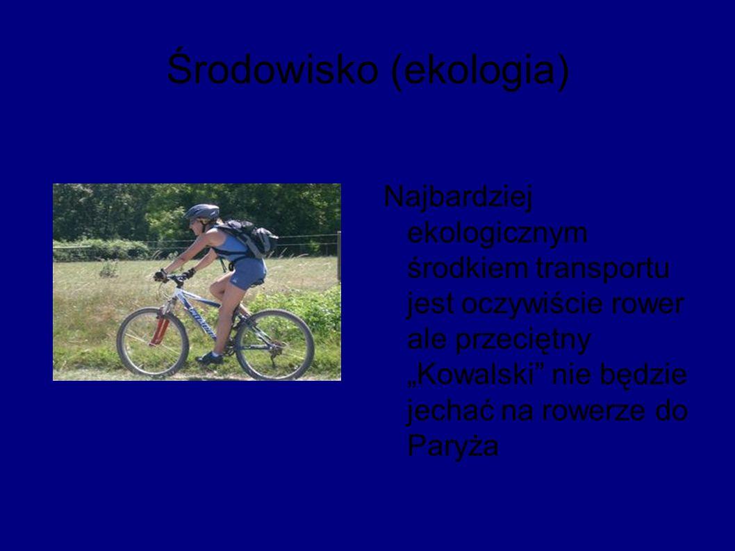 """Środowisko (ekologia) Najbardziej ekologicznym środkiem transportu jest oczywiście rower ale przeciętny """"Kowalski nie będzie jechać na rowerze do Paryża"""